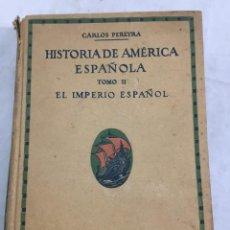 Libros antiguos: HISTORIA DE AMÉRICA ESPAÑOLA. TOMO II EL IMPERIO ESPAÑOL 116 GRABADOS. SATURNINO CALLEJA 1924. Lote 213217581
