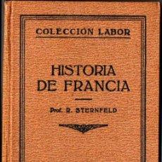 Libros antiguos: R, STERNFELD : HISTORIA DE FRANCIA (LABOR, 1926). Lote 213338036