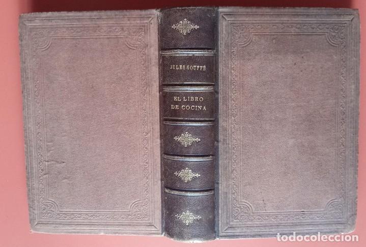 EL LIBRO DE COCINA - COMPRENDE LA COCINA CASERA Y LA GRAN COCINA - JULES GOUFFE - 1885 CA. (Libros Antiguos, Raros y Curiosos - Cocina y Gastronomía)