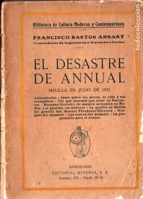 F. BASTOS ANSART : EL DESASTRE DE ANNUAL - MELILLA, JULIO DE 1921 (EDITORIAL MINERVA) (Libros Antiguos, Raros y Curiosos - Historia - Otros)