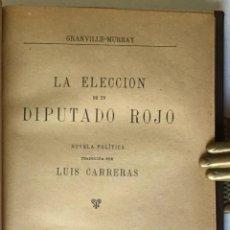 Libros antiguos: LA ELECCION DE UN DIPUTADO ROJO. NOVELA POLÍTICA. - GRANVILLE-MURRAY.. Lote 123197684