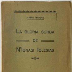 Libros antiguos: LA GLÒRIA SORDA DE N'IGNASI IGLESIAS. - PUIG PUJADES, J.. Lote 123233556