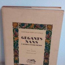 Libros antiguos: GEGANTS NANS I ALTRES ENTREMESOS - JOAN AMADES - IL.LUSTRAT. Lote 213815707
