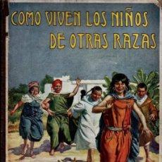 Libros antiguos: CÓMO VIVEN LOS NIÑOS DE OTRAS RAZAS (SOPENA, 1930). Lote 214013808