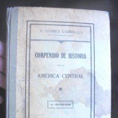 Libros antiguos: COMPENDIO DE HISTORIA DE LA AMÉRICA CENTRAL A. GÓMEZ CARRILLO 1916 4A ED SOBS. DE LÓPEZ ROBERT Y C.ª. Lote 214115532