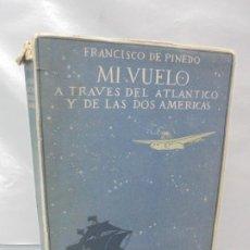 Libros antiguos: MI VUELO A TRAVES DEL ATLANTICO Y DE LAS DOS AMERICAS. FRANCISCO DE PINEDO. 1928. Lote 214270758