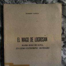 Libros antiguos: ANTIGUO LIBRITO EL MAGO DE LOGROSAN MARIO ROSO SE LUNA GENIO EXTREMEÑO. Lote 214454573