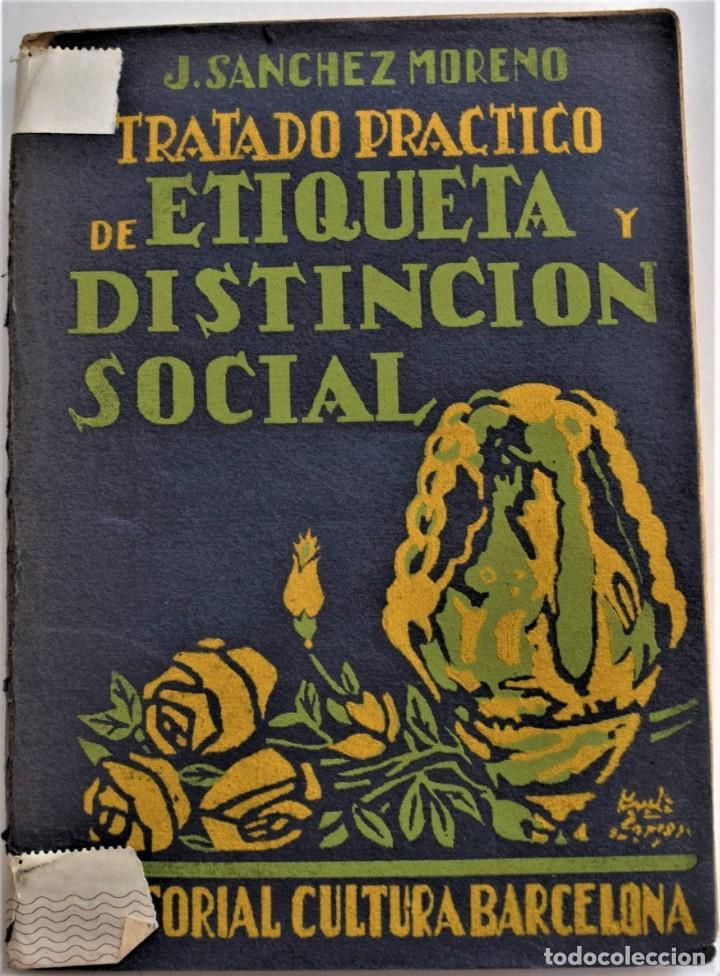 TRATADO PRÁCTICO DE ETIQUETA Y DISTINCIÓN SOCIAL - J. SÁNCHEZ MORENO - EDITORIAL CULTURA, AÑO 1928 (Libros Antiguos, Raros y Curiosos - Ciencias, Manuales y Oficios - Otros)