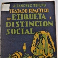 Libros antiguos: TRATADO PRÁCTICO DE ETIQUETA Y DISTINCIÓN SOCIAL - J. SÁNCHEZ MORENO - EDITORIAL CULTURA, AÑO 1928. Lote 214807621