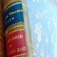 Libros antiguos: EL MADRID DE ALFONSO XIII. LO QUE TODOS OYEN. ANTONIO VELASCO ZAZO, 1917. 2 T. EN 1.. Lote 214847626