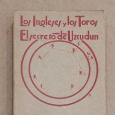 Libros antiguos: LOS INGLESES Y LOS TOROS. EL SECRETO DE UZCUDUN. POR DESPERDICIOS Y ASTERISCO. LA ED. VIZCAINA. 1926. Lote 215378293
