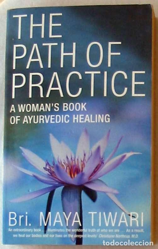 THE PAHT OF PRACTICE - A WOMAN'S BOOK OF AYURVEDIC HEALING - BRI MAYA TIWARI - VER INDICE (Libros Antiguos, Raros y Curiosos - Pensamiento - Otros)