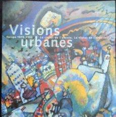 Libros antiguos: VISIONS URBANES, EUROPA 1870 - 1993. LA CIUTAT DE L'ARTISTA - LA CIUTAT DE L'ARQUITECTE. ELECTA CCCB. Lote 248797240