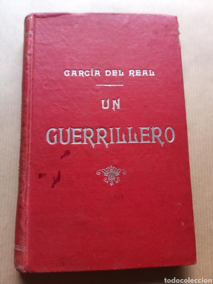 UN GUERRILLERO GARCÍA DEL REAL 1899 (Libros antiguos (hasta 1936), raros y curiosos - Literatura - Narrativa - Otros)