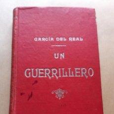 Libros antiguos: UN GUERRILLERO GARCÍA DEL REAL 1899. Lote 216713270
