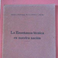 Libros antiguos: LA ENSEÑANZA TÉCNICA EN NUESTRA NACIÓN. ESCUELA INDUSTRIAL DE VILLANUEVA Y GELTRÚ. 1917. Lote 216898177
