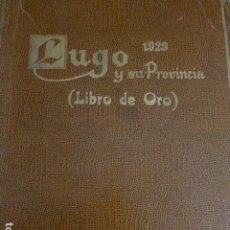 Libros antiguos: LUGO Y SU PROVINCIA LIBRO DE ORO JOSE CAO MOURE LUGO 1928. Lote 217176496