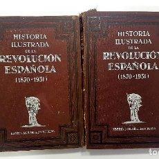 Libros antiguos: HISTORIA ILUSTRADA DE LA REVOLUCIÓN ESPAÑOLA (1870-1931). 1931. 2 TOMOS. MUY ILUSTRADO. Lote 175783227