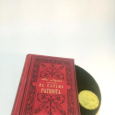 Libros antiguos: EL ÚLTIMO PATRIOTA. JOSÉ NOGALES. 1ª EDICIÓN. BARCELONA. 1901.. Lote 217597183