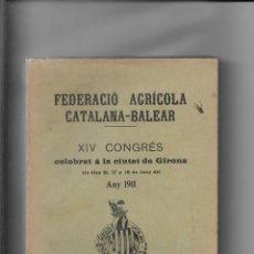 Libros antiguos: FEDERACIÓ AGRÍCOLA CATALANA-BALEAR. XIV CONGRÉS. GIRONA. 1911. Lote 217626072