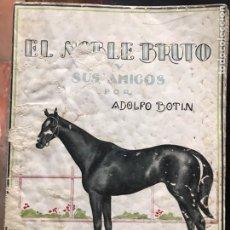 Libros antiguos: EL NOBLE BRUTO Y SUS AMIGOS POR ADOLFO BOTÍN POLANCO 1925 PRIMERA EDICIÓN HIPICA. Lote 217980846