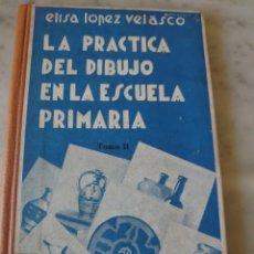 Libros antiguos: PRPM 76 LA PRÁCTICA DEL DIBUJO EN LA ESCUELA PRIMARIA. TOMO 2. ELISA VELASCO 1933. Lote 218195021