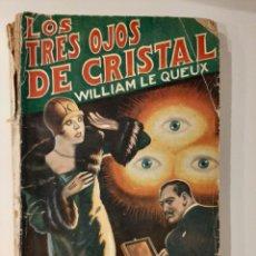 Libros antiguos: LOS TRES OJOS DE CRISTAL. WILLIAM LE QUEUX. LA NOVELA DE AVENTURAS 106. EDITORIAL IBERIA. 1929. Lote 218838448
