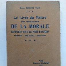 Libros antiguos: LE LIVRE DU MAÎTRE POUR L'ENSEIGNEMENT DE LA MORALE - MADAME HENRIETTE WALTZ - PARIS 1931. Lote 218990586