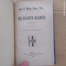 Livres anciens: CUENTOS, DE GUANTE BLANCO, JUAN MUÑOZ PABON, ED. SOB. DE IZQUIERDO, 1916. Lote 219170670