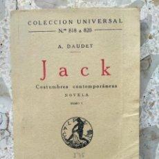 Libros antiguos: JACK - A. DAUDET - COSTUMBRES CONTEMPORÁNEAS - TOMO I - COL. UNIVERSAL, NºS 818 A 820 - CALPE, 1923. Lote 219244752
