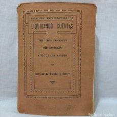 Livros antigos: HISTORIA CONTEMPORANEA LIQUIDANDO CUENTAS - DON JUAN DE OLAZABAL Y RAMERY CIRCA 1918. Lote 219396751