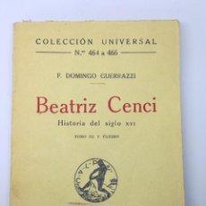 Libros antiguos: LIBRO BEATRIZ CENCI. F. DOMINGO GUERRAZZI. 1921. HISTORIA DEL SIGLO XVI. COLECCIÓN UNIVERSAL Nº 464-. Lote 220252191