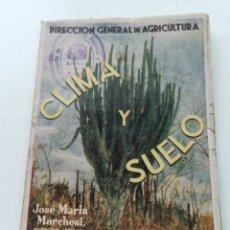 Libros antiguos: LIBRO CLIMA Y SUELO. DE LA DIRECCIÓN GENERAL DE AGRICULTURA. JOSÉ MARIA MARCHESI. Lote 220268762