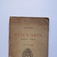 Libros antiguos: ARTE, HISTORIA. HISTOIRE DES BEAUX ARTS (ANTIQUITÉ-ORIENT) DE PAUL ROUAIX. Lote 220594841