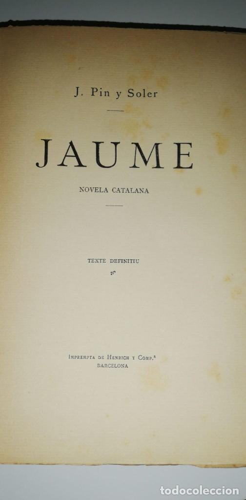 Libros antiguos: JAUME : NOVELA CATALANA. (1888) J. Pi y Soler - Foto 4 - 220809010