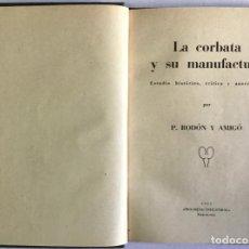 Libros antiguos: LA CORBATA Y SU MANUFACTURA. ESTUDIO HISTÓRICO, CRÍTICO Y ANECDÓTICO. - RODÓN Y AMIGÓ, P.. Lote 123238666