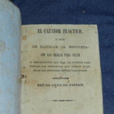 Libros antiguos: CAZA - 1844 - EL CAZADOR PRACTICO Ó ARTE DE MANEJAR LA ESCOPETA .CON LAS REGLAS PARA CAZAR. Lote 220964825