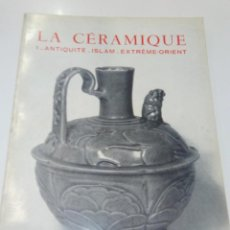 Libros antiguos: LA CÉRAMIQUE 1- ANTIQUITÉ- ISLAM - EXTRÈME ORIENT - FLAMMARION. Lote 220979947