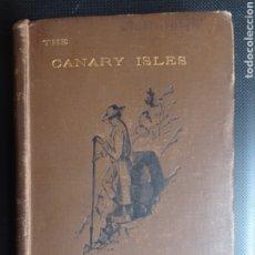 Livros antigos: CHARLES EDWARDES THE CANARY ISLES 1888 HISTORIA CANARIAS TENERIFE LA PALMA. Lote 221275600