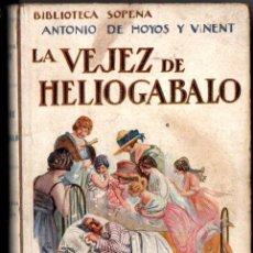 Libros antiguos: A. DE HOYOS Y VINENT : LA VEJEZ DE HELIOGÁBALO (SOPENA, C. 1930). Lote 221379317