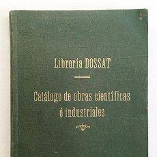 Libros antiguos: LIBRERÍA DOSSAT : CATÁLOGO DE OBRAS CIENTÍFICAS E INDUSTRIALES (M., 1929) MECÁNICA, MINAS, CONSTRUCC. Lote 221436020