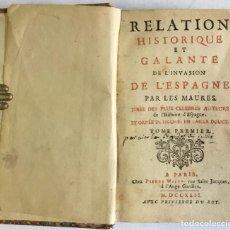 Libros antiguos: RELATION HISTORIQUE ET GALANTE DE L'INVASION DE L'ESPAGNE PAR LES MAURES. TIRÉE DES PLUS CELEBRES AU. Lote 123150830