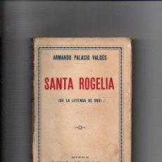 Libros antiguos: SANTA ROGELIA (DE LA LEYENDA DE ORO). ARMANDO PALACIO VALDES. SOCIEDAD GRAL LIBRERIA 1926. Lote 221680258