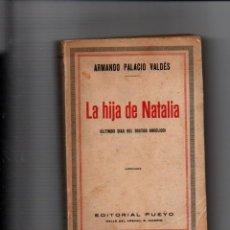 Libros antiguos: LA HIJA DE NATALIA. (ULTIMOS DIAS DEL DOCTOR ANGELICO). ARMANDO PALACIO VALDES. EDITORIAL PUEYO 1924. Lote 221680536