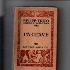 Libros antiguos: LA CLAVE. OBRAS COMPLETAS. FELIPE TRIGO. RENACIMIENTO, 1920. Lote 221681341