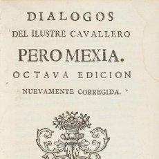 Libros antiguos: DIALOGOS DEL ILUSTRE CAVALLERO PERO MEXIA. 1767. Lote 221733567