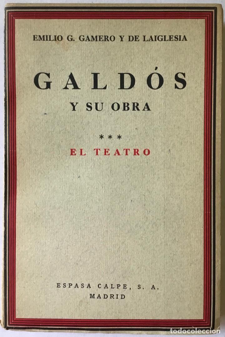 Libros antiguos: GALDÓS Y SU OBRA. (I) LOS EPISODIOS NACIONALES. (II) LAS NOVELAS. (III) EL TEATRO. - GAMERO Y - Foto 8 - 123191400