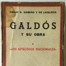 Libros antiguos: GALDÓS Y SU OBRA. (I) LOS EPISODIOS NACIONALES. (II) LAS NOVELAS. (III) EL TEATRO. - GAMERO Y. Lote 123191400