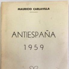 Libros antiguos: ANTI-ESPAÑA 1959. AUTORES, CÓMPLICES Y ENCUBRIDORES DEL COMUNISMO. - CARLAVILLA, MAURICIO.. Lote 123171588