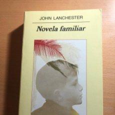 Libros antiguos: NOVELA FAMILIAR. JOHN LANCHESTER. ANAGRAMA . LITERATUTA ANGLOSAJONA CONTEMPORÁNEA.. Lote 221784133
